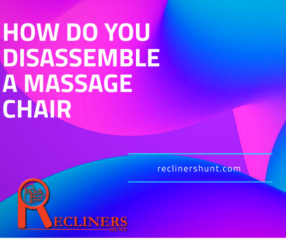 how do you disassemble a massage chair