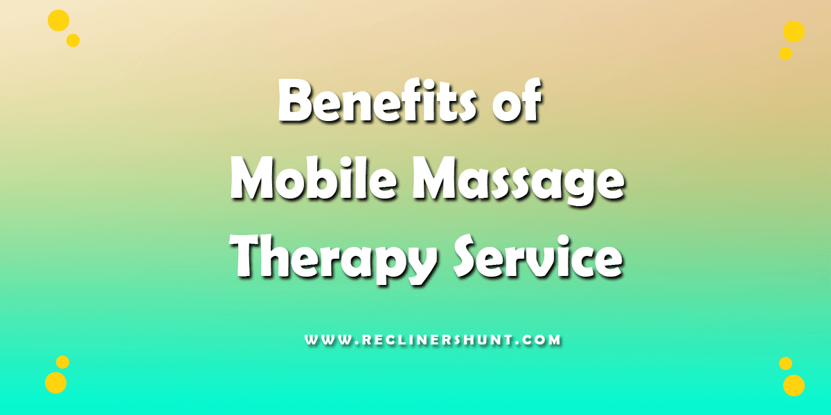 Benefits of Mobile Massage Therapy