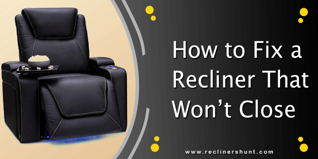 how to fix a recliner that won't close